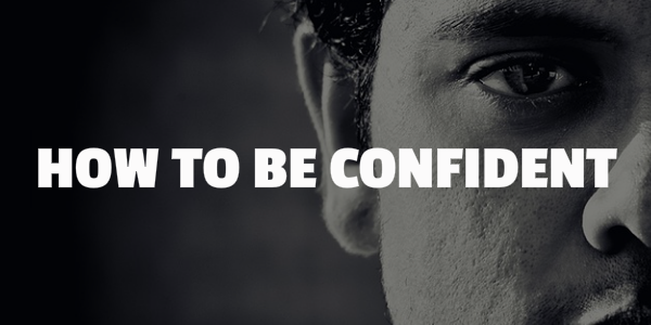 how to be confident in life